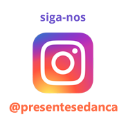 Siga-nos no Instagram @presentesedanca
